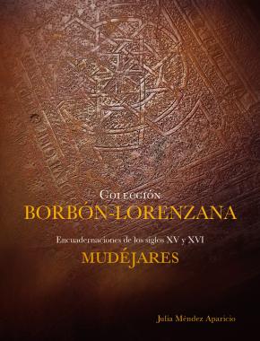 Colección Borbón-Lorenzana. Encuadernaciones Mudéjares de los siglos XV y XVI